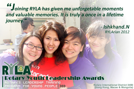 Joining RYLA has given me unforgettable moments and valuable memories. It is truly a once in a lifetime journey.